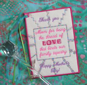 HAPPY MOTHER'S DAY THREADS OF LOVE CARD 5X7-mother's day embroidery designs, in the hoop mother's day card, happy mother's day embroidery designs, mother's day embroidered cards,mother's day keepsake embroidery